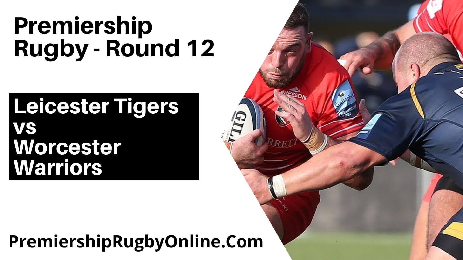 Leicester Tigers vs Worcester Warriors Live Stream | Round 12