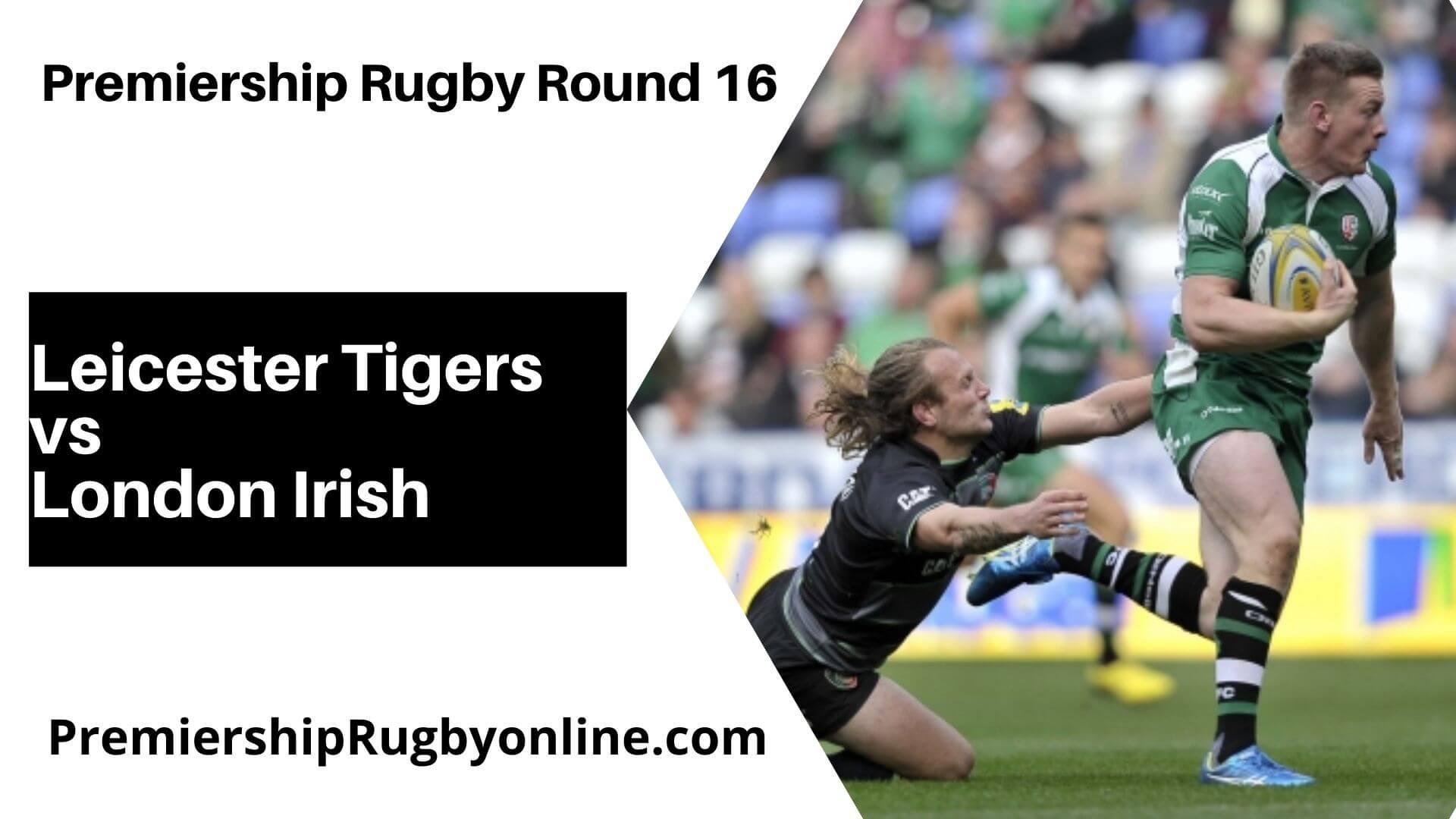 Leicester Tigers vs London Irish Postponed   Round 16