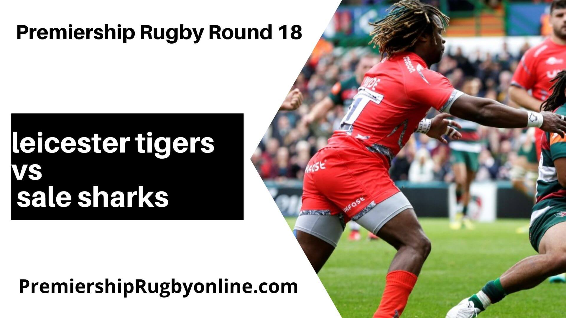 Leicester Tigers vs Sale Sharks Live Stream   Round 18