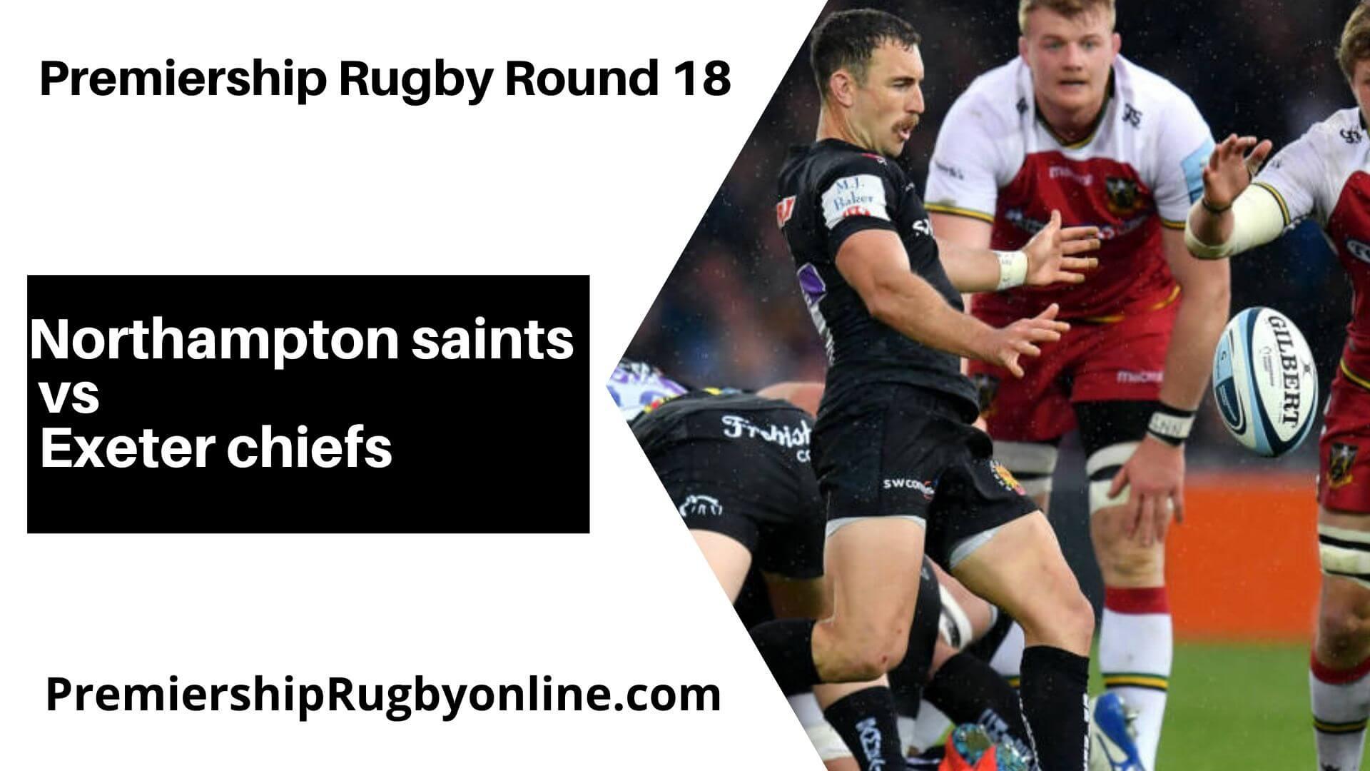 Northampton Saints vs Exeter Chiefs Live Stream   Round 18