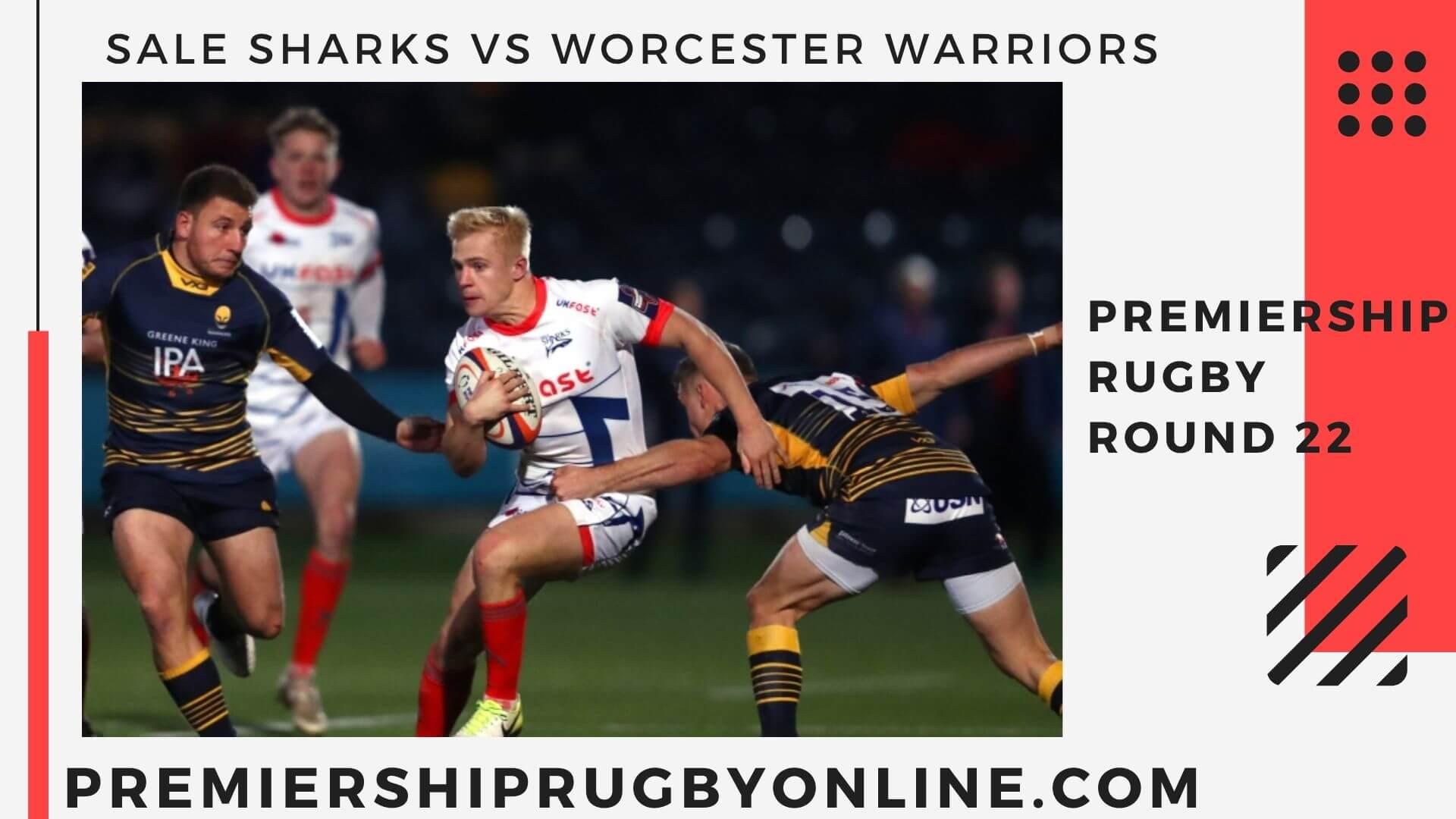 Sale Sharks vs Worcester Warriors  Live stream   Round 22