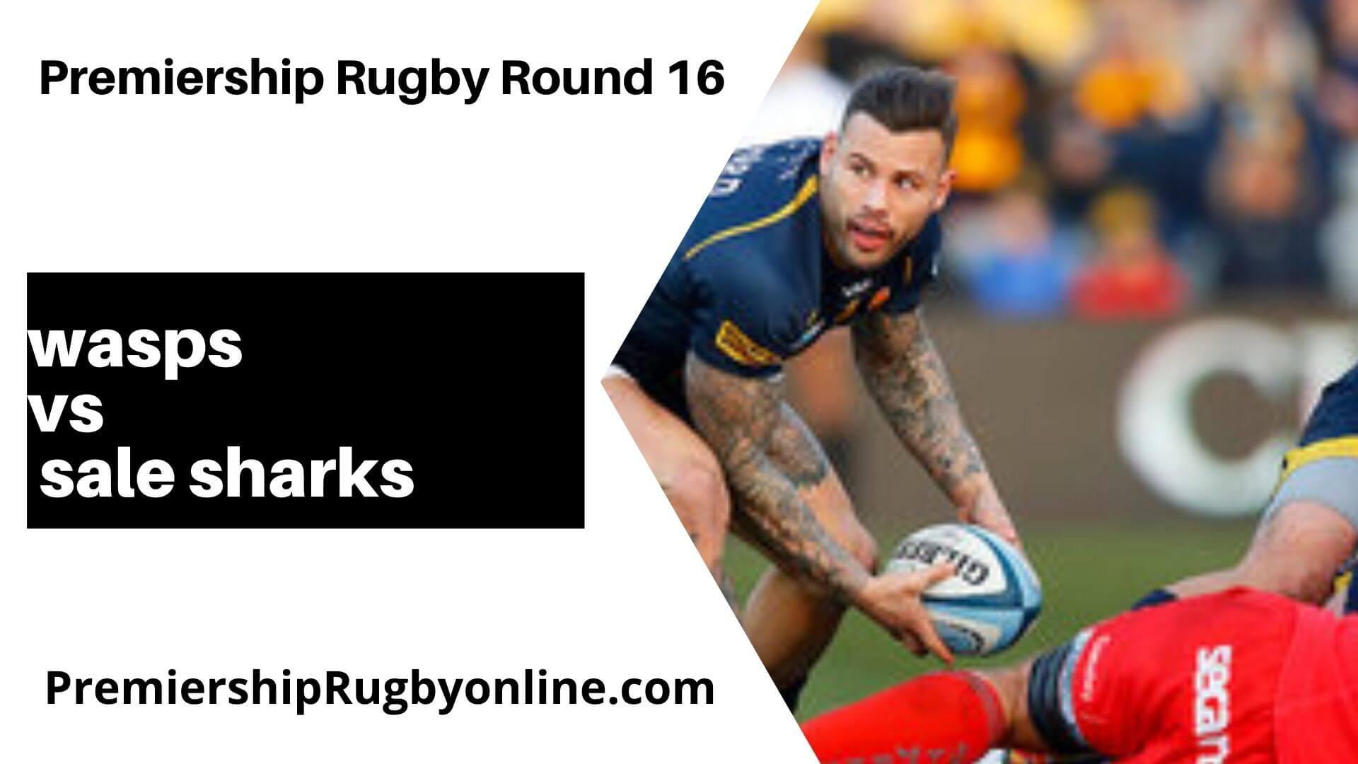 Wasps v Sale sharks Postponed   Round 16