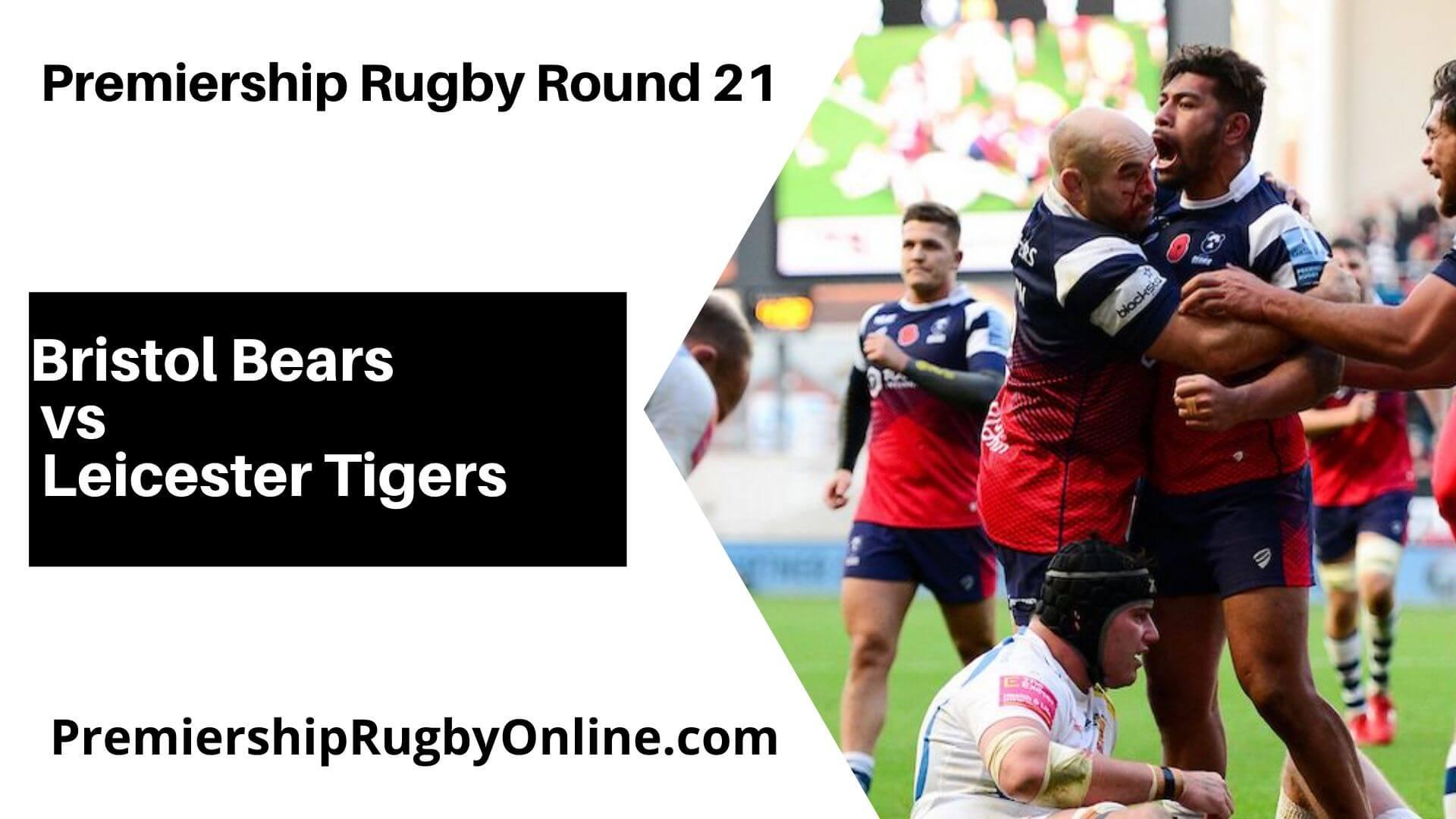 Bristol Bears vs Leicester Tigers Live Stream   Round 21